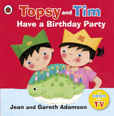 Topsy and Tim : Have a Happy Birthday