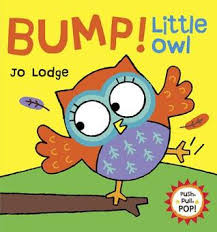 Bump! Little Owl. (Pop-up and pull the tabs)