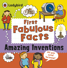Amazing Inventions : Ladybird First Fabulous Facts