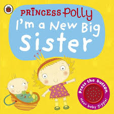 Princess Polly : I'm a new big sister (Board book with Sound)