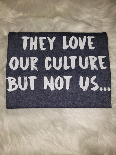 They Love Our Culture, But Not Us Shirt