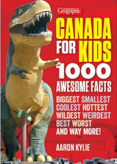 Canadian Geographic Canada for Kids: 1000 Awesome Facts