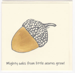 """ Mighty Oaks from little acorns grow "" - greeting card"