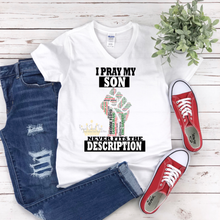 Load image into Gallery viewer, I Pray my Son, Daughter, Brother, Sister, Kids, Husband Never Fits the Description T-Shirt