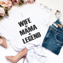 Load image into Gallery viewer, Wife + Mama + Legend Tee