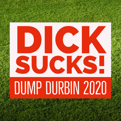 Dick Sucks! Dump Durbin 2020 yard sign - All Out Canvas