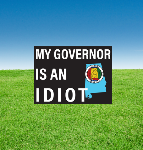 [All States] My Governor is an Idiot (with State Outline and Seal) double sided yard sign - All Out Canvas