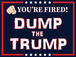 You're Fired! Dump the Trump Double-Sided Yard Sign