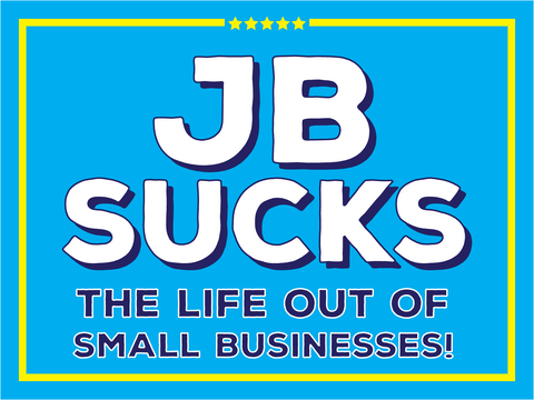 JB Sucks the life out of small businesses! with 4x6 decal - All Out Canvas
