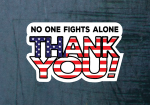 "No One Fights Alone Thank You 4""x 6"" Sticker"