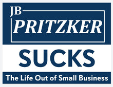Load image into Gallery viewer, JB Pritzker sucks the life out of Illinois small businesses yard sign