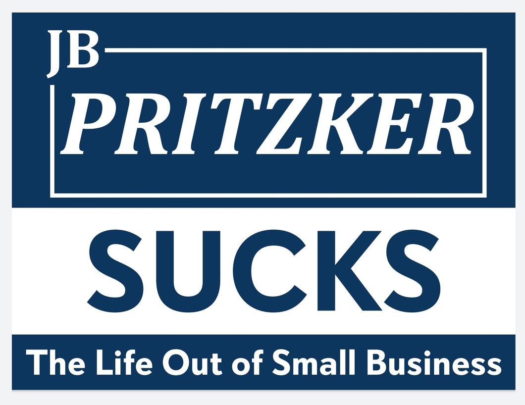 JB Pritzker sucks the life out of Illinois small businesses yard sign