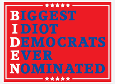B.I.D.E.N Biggest Idiot Democrats Ever Nominated Yard Sign - All Out Canvas