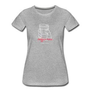 Coffee Now Women's Premium T-Shirt - Fitted Clothing Company