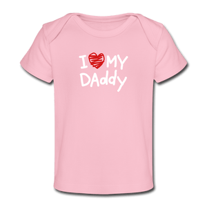 I Love My Daddy Organic Baby T-Shirt - light pink