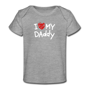 I Love My Daddy Organic Baby T-Shirt - heather gray