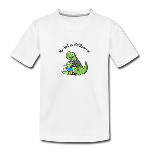 My Dad Is Rawrsome Toddler Premium T-Shirt - white