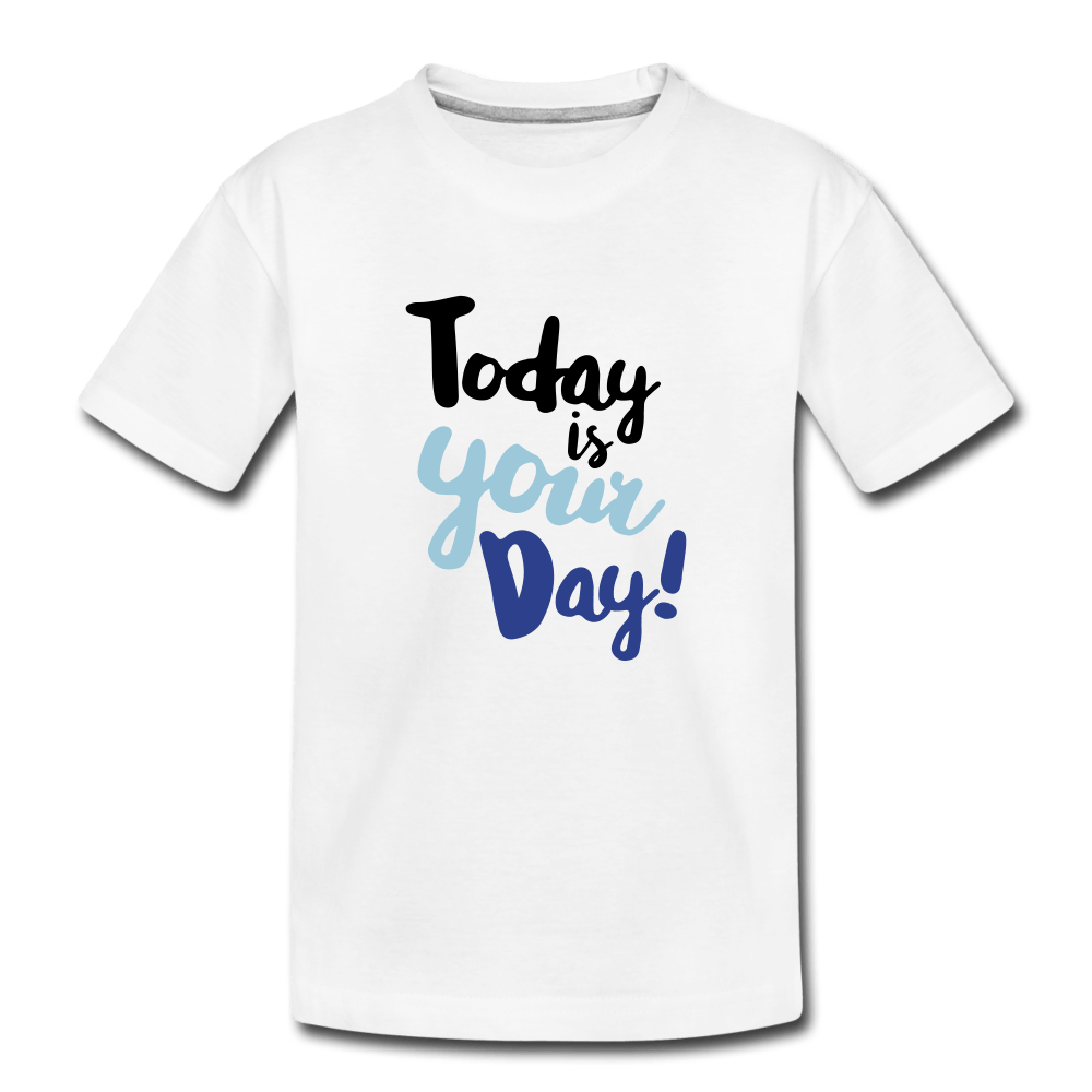 Blue Today is Your Day Toddler Premium T-Shirt - white