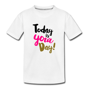 Today Is Your Day Toddler Premium T-Shirt - white