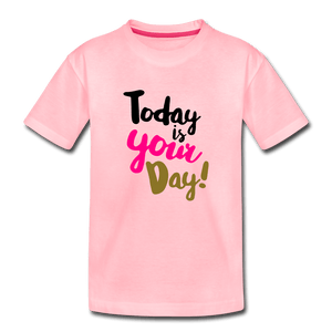 Today Is Your Day Toddler Premium T-Shirt - pink