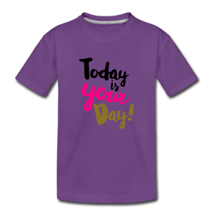 Today Is Your Day Toddler Premium T-Shirt - purple