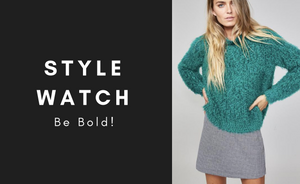 STYLE WATCH | Be bold!