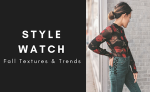 STYLE WATCH | Fall Textures & Trends