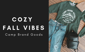 COZY FALL VIBES | Camp Brand Goods