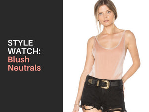 STYLE WATCH | Blush Neutrals