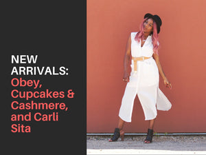 NEW ARRIVALS | Obey, Cupcakes & Cashmere, and Carli Sita