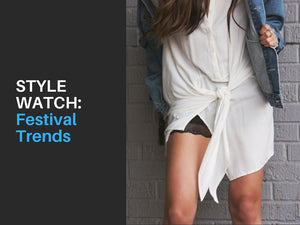 STYLE WATCH | Festival Trends