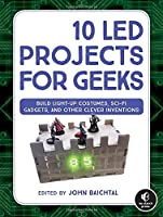 Ebook - 10 LED Projects for Geeks: Build Light-Up Costumes, Sci-Fi Gadgets, and Other Clever Inventions