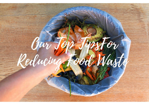 Our Top Tips For Reducing Food Waste
