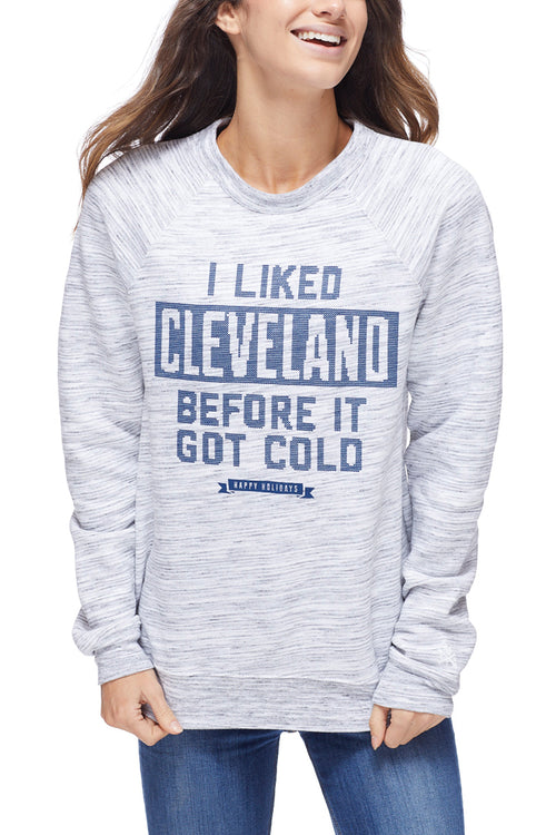 I Liked Cleveland Before it got Cold - Fleece Crew