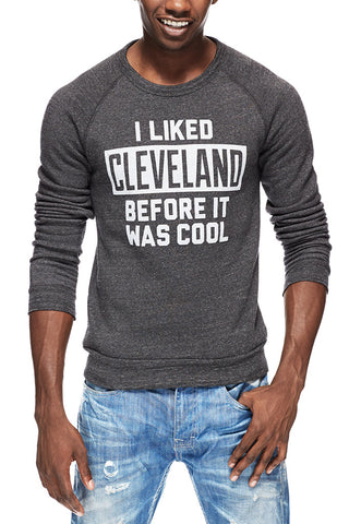 I Liked Cleveland Before It Was Cool - Unisex Fleece Crew Pullover