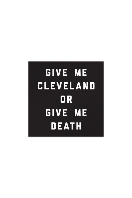 Give Me Cleveland or Give Me Death - Sticker - CLE Clothing Co.