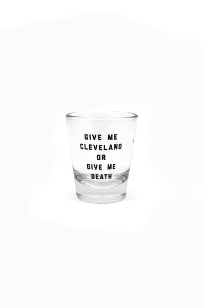 Give me Cleveland or Give me Death Shot Glass - CLE Clothing Co.