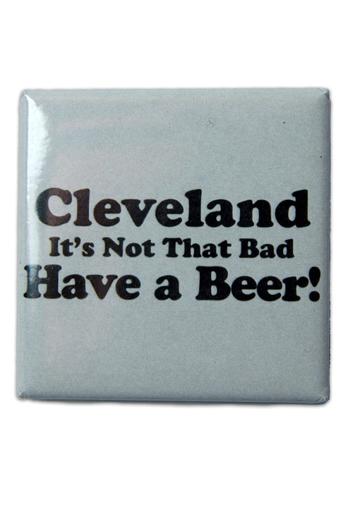 Cleveland, It's Not That Bad... Have A Beer - Fridge Magnet