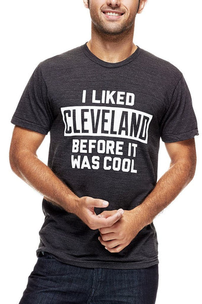 I Liked Cleveland Before It Was Cool- Unisex Crew - CLE Clothing Co.