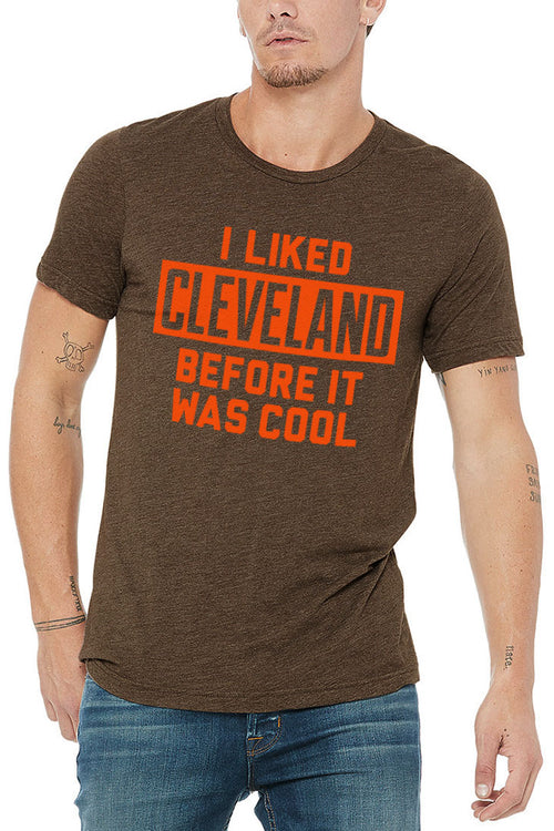 I Liked Cleveland Before It Was Cool - Brown - Unisex Crew - CLE Clothing Co.