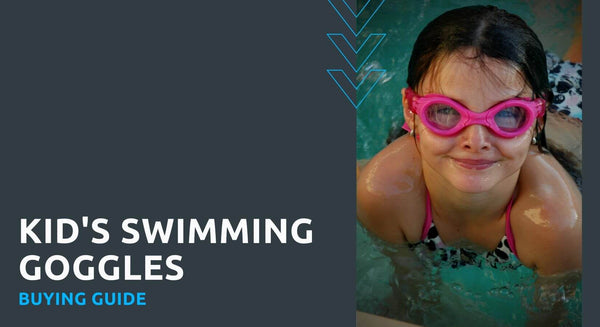 Kid's Swimming Goggles Buying Guide