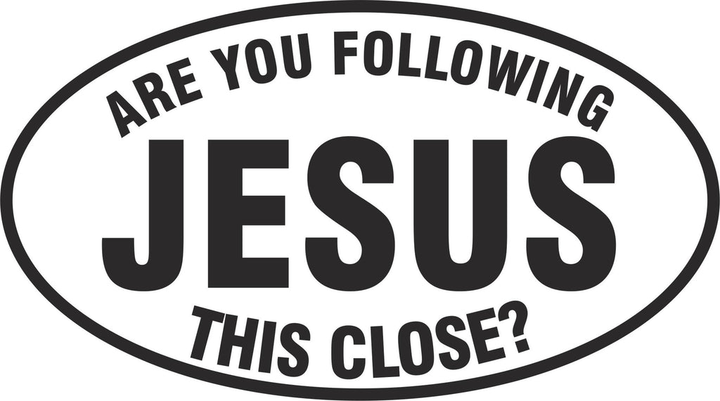 Are you following Jesus this close oval vinyl decal