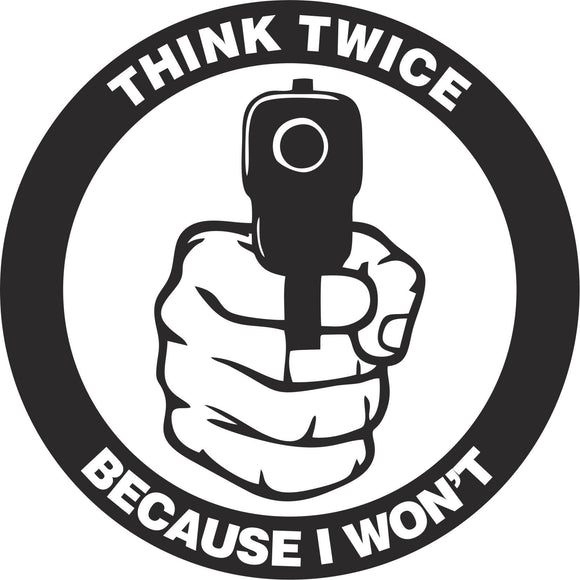 Think Twice Because I Won't Vinyl Decal