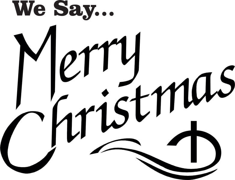 We Say Merry Christmas Vinyl Decal