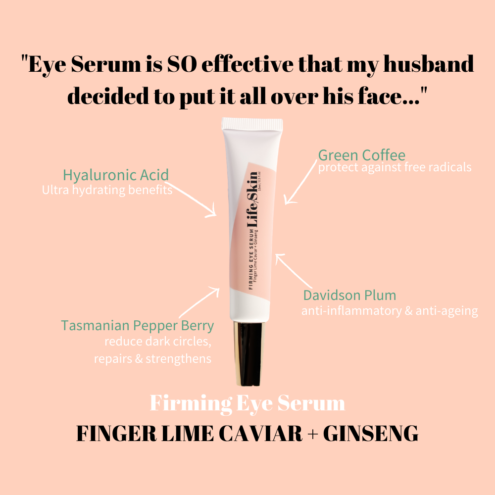 Life of Skin Firming Eye Serum with Fingerlime and Ginseng. Natural Skin care with vegan active ingredients like Hyaluronic Acid, Green Coffee, Tasmanian Pepper Berry and Davidson Plum.