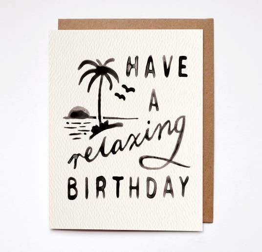 Have A Relaxing Birthday Greeting Card by Daydream Prints