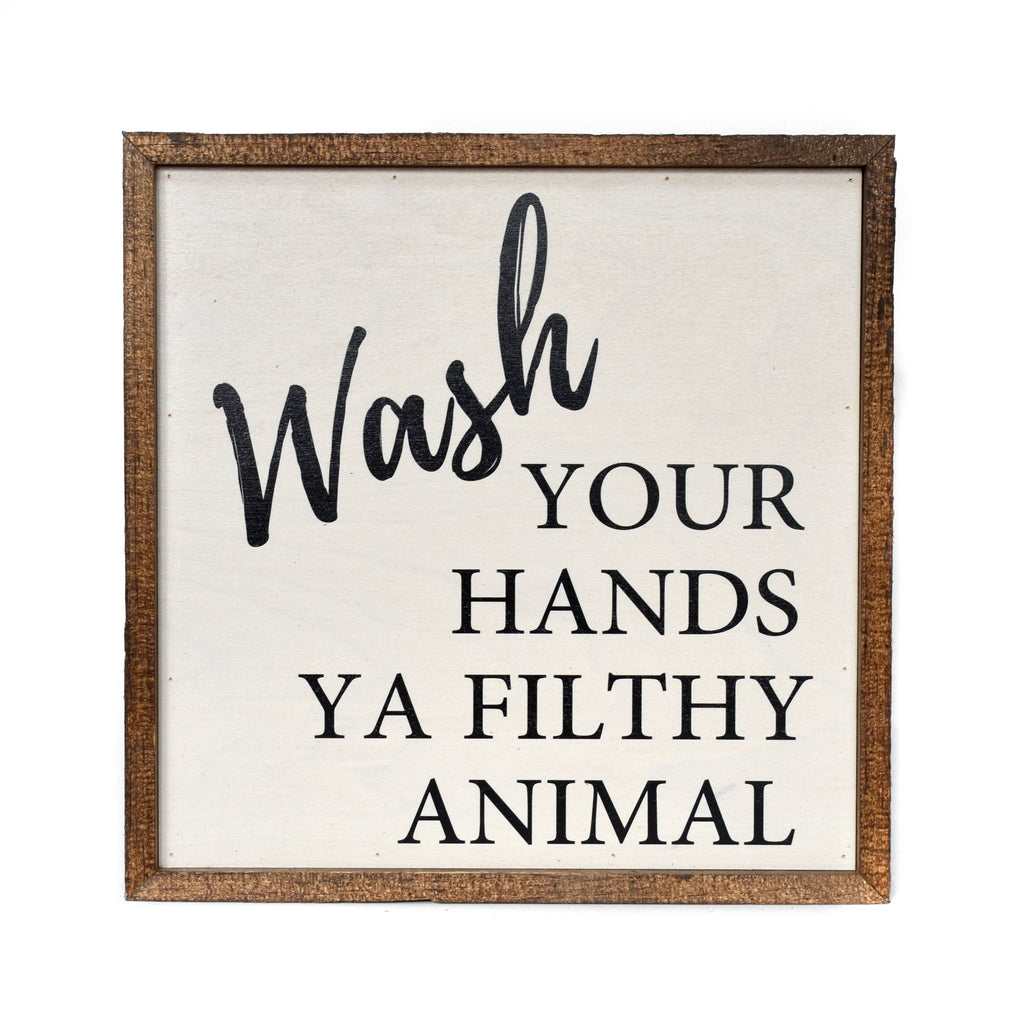 Wash Your Hands Ya Filthy Animal Wooden Sign