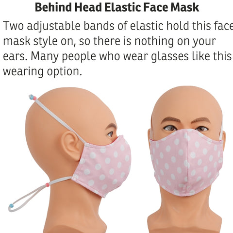 "Our adjustable behind the head elastics are a good choice if you need a mask that does not use the ears. We add a pair of 1/4"" wide elastic bands with a sliding bead adjustment to the mask so you can control the fit. You will need to be able to lift both hands up and behind your head to use this face mask. Made in the USA in the state of Washington."