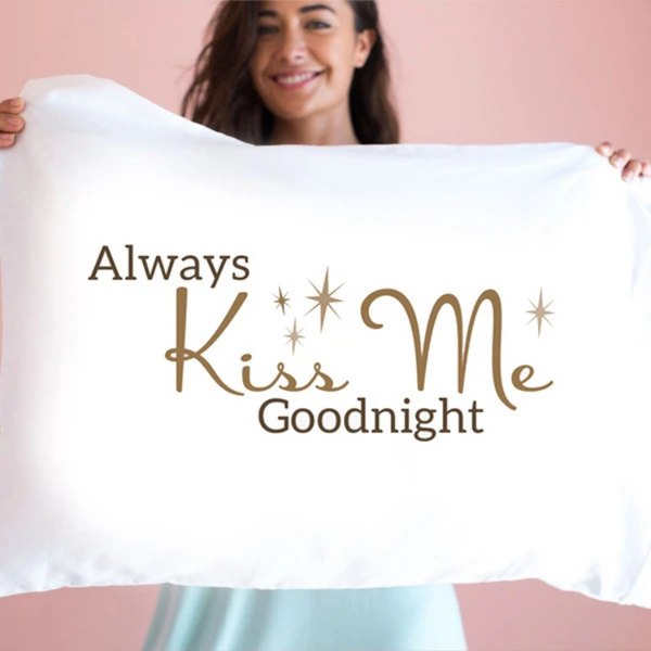 Always Kiss Me Good Night Pillowcase - Single