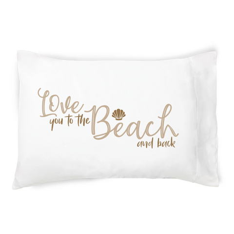 Love You to the Beach and Back Pillowcase - Single